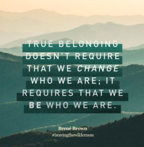 """One way to battle the loneliness epidemic is to embrace who you are in the safety of a session.  """"True belonging doesn't require that we change who we are; it requires that we be who we are."""" Brene Brown"""